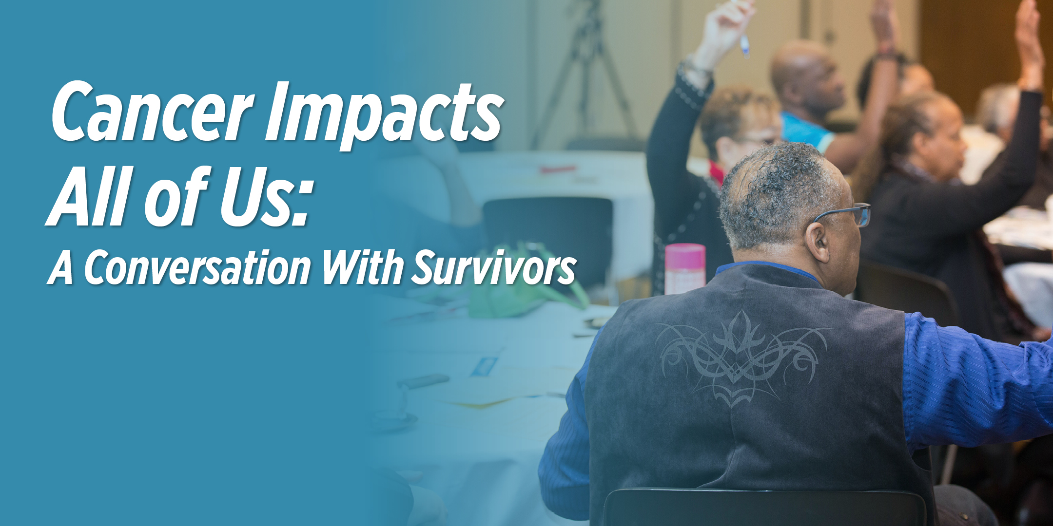 Cancer Impacts All of Us: A Conversation With Survivors.