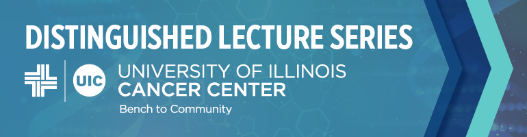 Distinguished Lecture Series University of Illinois Cancer Center Bench to Community.