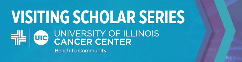 Visiting Scholar Series University of Illinois Cancer Center Bench To Community.