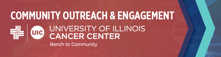 Community Outreach & Engagement UIC University of Illinois Cancer Center Bench to Community.