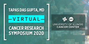 Tapas Das Gupta, MD VIRTUAL Cancer Research Symposium 2020 graphic with the UI Cancer Center logo over a collage of people using computers