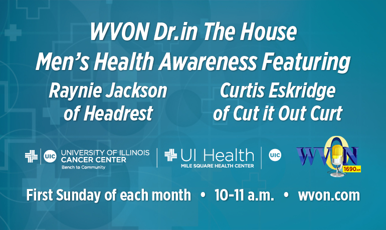 WVON Dr. in The House Men's Health Awareness Featuring Raynie Jackson of Headrest, Curtis Eskridge of Cut it Out Curt.