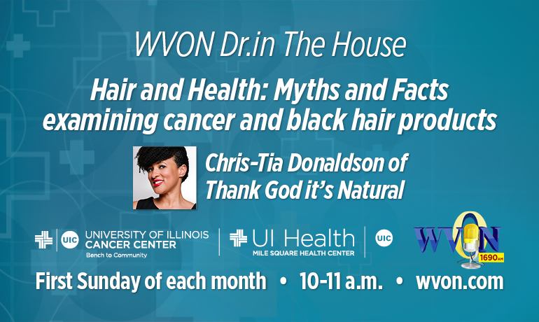 WVON Dr. in The House- Hair and Health: Myths and Facts examining cancer and black hair products.